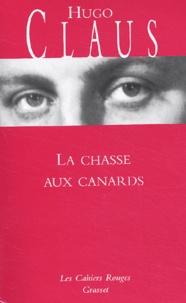 Hugo Claus - La chasse aux canards.