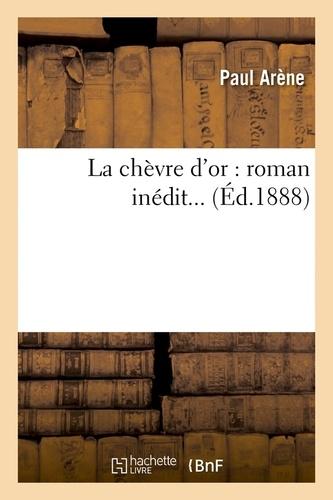 Paul Arène - La chèvre d'or : roman inédit... (Éd.1888).