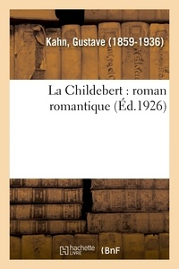Gustave Kahn - La Childebert : roman romantique.