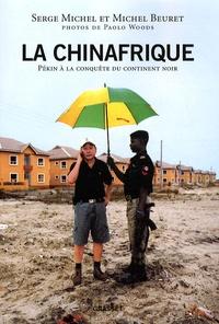 Michel Beuret et Serge Michel - La Chinafrique - Pékin à la conquête du continent noir.