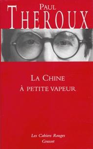 Paul Theroux - La Chine à petite vapeur.