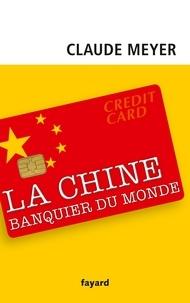 Claude Meyer - La Chine, banquier du monde.