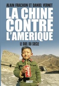 Alain Frachon et Daniel Vernet - La Chine contre l'Amérique - Le duel du siècle.