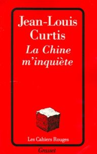 Jean-Louis Curtis - La Chine m'inquiète.