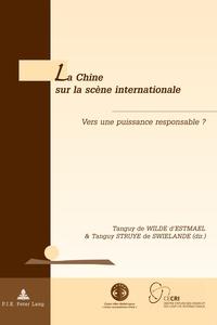 Tanguy de Wilde d'Estmael et Tanguy Struye de Swielande - La Chine sur la scène internationale - Vers une puissance responsable ?.