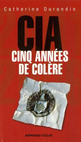 Catherine Durandin - La CIA - 2001-2006, Cinq années de colère.