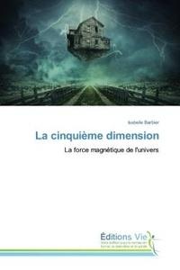 Isabelle Barbier - La cinquième dimension - La force magnétique de l'univers.