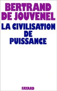 Bertrand de Jouvenel - La civilisation de puissance.