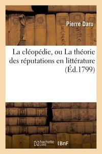 Pierre Daru - La cléopédie, ou La théorie des réputations en littérature.
