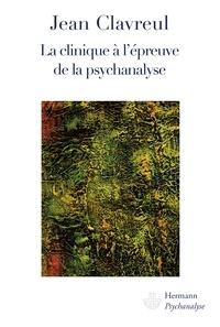 Jean Clavreul - La clinique à l'épreuve de la psychanalyse.