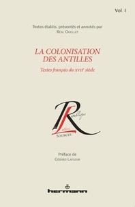 Réal Ouellet - La colonisation des Antilles - Textes français du XVIIe siècle, Tome 1.
