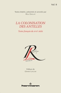 Réal Ouellet - La colonisation des Antilles - Textes français du XVIIe siècle, Tome 2.