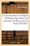 Victor Dubarat - La Commanderie et l'hôpital d'Ordiarp, dépendance du monastère de Roncevaux en Soule.