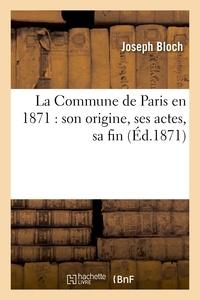Joseph Bloch - La Commune de Paris en 1871 : son origine, ses actes, sa fin.