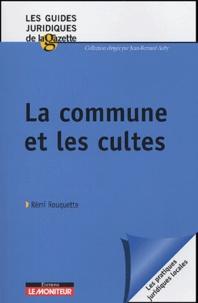 Rémi Rouquette - La commune et les cultes.