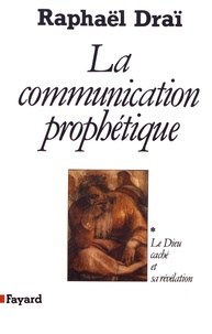 Raphaël Draï - La communication prophétique - Tome 1, Le Dieu caché et sa révélation.