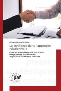 Mohamed M'henna - La confiance dans l'approche relationnelle - Place et interactions avec les autrescomposantes relationnelles- Application au secteur bancaire.