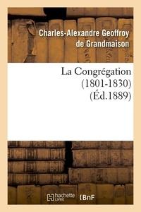 Charles-Alexandre Geoffroy de Grandmaison - La Congrégation (1801-1830) (Éd.1889).
