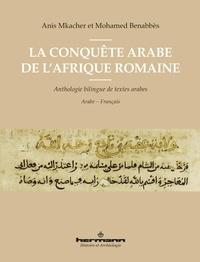 Anis Mkacher et Mohamed Benabbès - La conquête arabe de l'Afrique romaine - Anthologie de textes arabes.