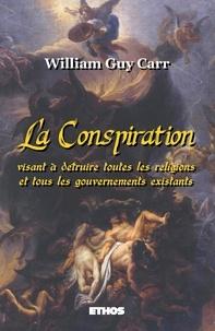 William Guy Carr - La conspiration visant à détruire toutes les religions et tous les gouverrnements existants.