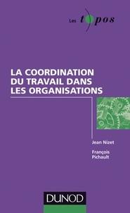 Jean Nizet et François Pichault - La coordination du travail dans les organisations.