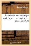 Lazare Sainéan - La création métaphorique en français et en roman : Le chat.