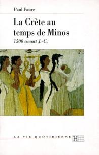 Paul Faure - LA CRETE AU TEMPS DE MINOS 1500 AV. - J.-C. 3ème édition mise à jour 1997.