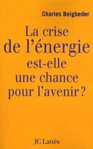 Charles Beigbeder - La crise de l'énergie est-elle une chance pour l'avenir ?.