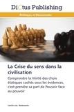 Camille Loty Malebranche - La crise du sens dans la civilisation - Comprendre la vérité des choix étatiques cachés sous les évidences, c'est prendre sa part de pouvoir face au poivoir.