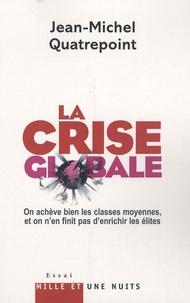 Jean-Michel Quatrepoint - La crise globale - On achève bien les classes moyennes, et on n'en finit pas d'enrichir les élites.
