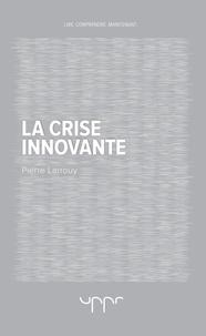Pierre Larrouy - La crise innovante.