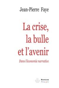Jean-Pierre Faye - La crise, la bulle et l'avenir - Dans l'économie narrative.
