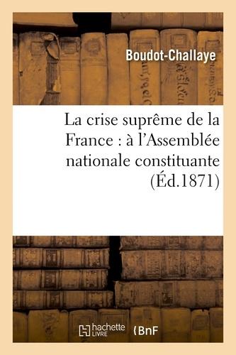 La crise suprême de la France : à l'Assemblée nationale constituante.