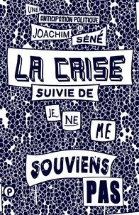 Joachim Séné - La crise - Suivie de Je ne me souviens pas.