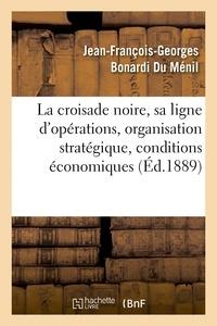 Hachette BNF - La croisade noire : sa ligne d'opérations, son organisation stratégique, ses conditions économiques.
