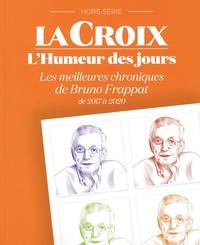 Bruno Frappat - La Croix Hors-série : L'humeur des jours - Les meilleures chroniques de Bruno Frappat de 2017 à 2020.