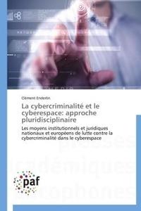Clément Enderlin - La cybercriminalité et le cyberespace : approche pluridisciplinaire - Les moyens institutionnels et juridiques nationaux et européens de lutte contre la cybercriminalité dans le cyberespace.