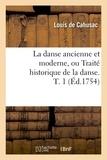 Louis de Cahusac - La danse ancienne et moderne, ou Traité historique de la danse - Tome 1.