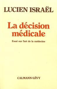 Lucien Israël - La décision médicale - Essai sur l'art de la médecine.