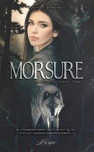 Malthilde Bonnard - La déesse des loups Tome 1 : Morsure.