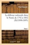 Paul Foucart - La défense nationale dans le Nord, de 1792 à 1802. Tome 1 (Éd.1890-1893).