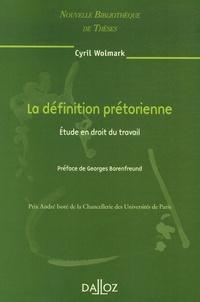 Cyril Wolmark - La définition prétorienne - Etude en droit du travail.