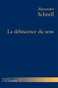 Alexander Schnell - La déhiscence du sens.