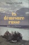Georges Sokoloff - La démesure russe - Mille ans d'histoire.