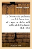 Lacombe - La Démocratie appliquée aux lois financières, système pouvant servir au développement du crédit.