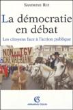 Sandrine Rui - La démocratie en débat - Les citoyens face à l'action publique.