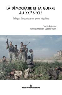 Jean-Vincent Holeindre et Geoffroy Murat - La démocratie et la guerre au XXIe siècle - De la paix démocratique aux guerres irrégulières.