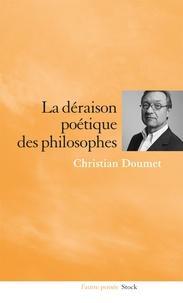 Christian Doumet - La déraison poétique des philosophes.