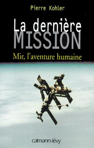 LA DERNIERE MISSION. Mir, l'aventure humaine
