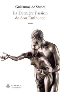 Guillaume de Sardes - La Dernière Passion de Son Eminence.